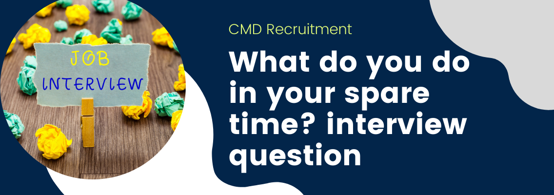 The 'what do you do in your spare time'? interview question