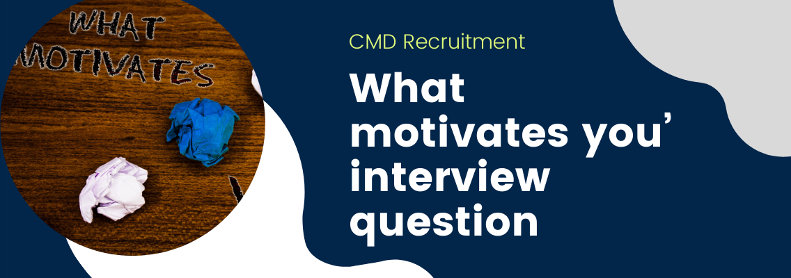 How do you answer the 'what motivates you' interview question?