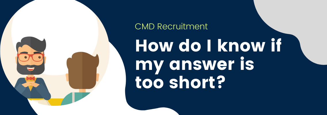 How long should your interview answers be? CMD Recruitment