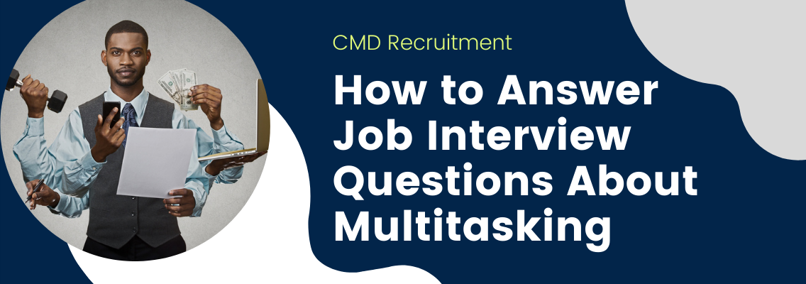 How to Answer Job Interview Questions About Multitasking (With Sample Answers)